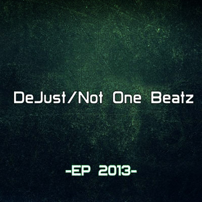 DeJust / Not One Beatz - EP 2013